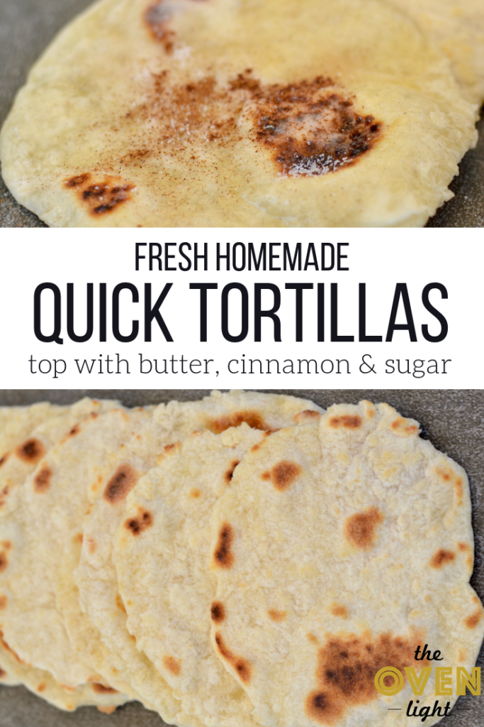 Quick fresh homemade tortillas. Top them with butter, cinnamon and sugar for a great treat!